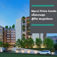 Maxxi Prime Condo เพื่อความสุด สู่ชีวิต สมบูรณ์แบบ