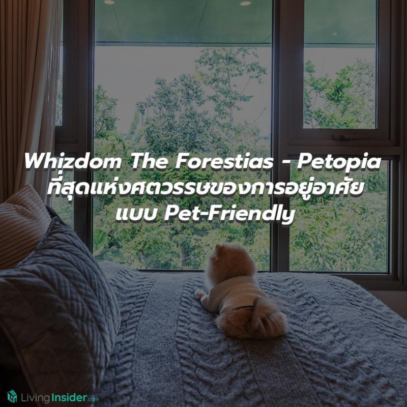 Whizdom The Forestias - Petopia ที่สุดแห่งศตวรรษของการอยู่อาศัยแบบ Pet-Friendly คอนโดท่ามกลางป่าใหญ่ใจกลางเมือง มาสัมผัสความรู้สึก Feel the Wild กลับสู่ชีวิต ใกล้ชิดธรรมชาติ
