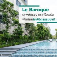 Le Baroque(เลอ บารอค) คอนโดคลาสสิก บรรยากาศรีสอร์ต  ให้คุณได้พักผ่อนใกล้ชิดธรรมชาติยิ่งขึ้น