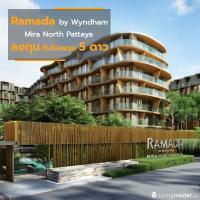 Ramada by Wyndham Mira North Pattaya Developer by Habitat Group ห้ามพลาดโอกาส ที่สุดของการลงทุนกับโรงแรม 5 ดาว ที่คุณก็เจ้าของได้