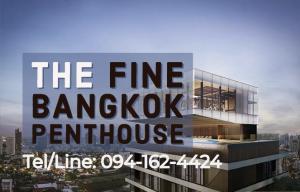 For SaleCondoSukhumvit, Asoke, Thonglor : The FINE Bangkok Thonglor-Ekamai {Modern Luxury} Foreigners Quota (Last unit!) PENTHOUSE 19.9MB✨ 📲Tel/Line: 094-162-4424